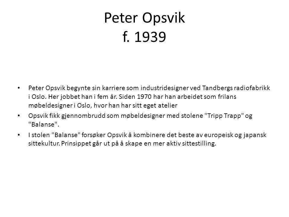Peter Opsvik f. 1939 • Peter Opsvik begynte sin karriere som industridesigner ved Tandbergs radiofabrikk i Oslo. Her jobbet han i fem år. Siden 1970 h