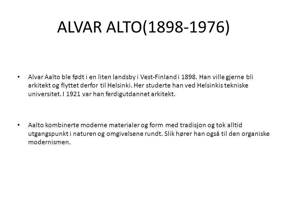 ALVAR ALTO(1898-1976) • Alvar Aalto ble født i en liten landsby i Vest-Finland i 1898. Han ville gjerne bli arkitekt og flyttet derfor til Helsinki. H