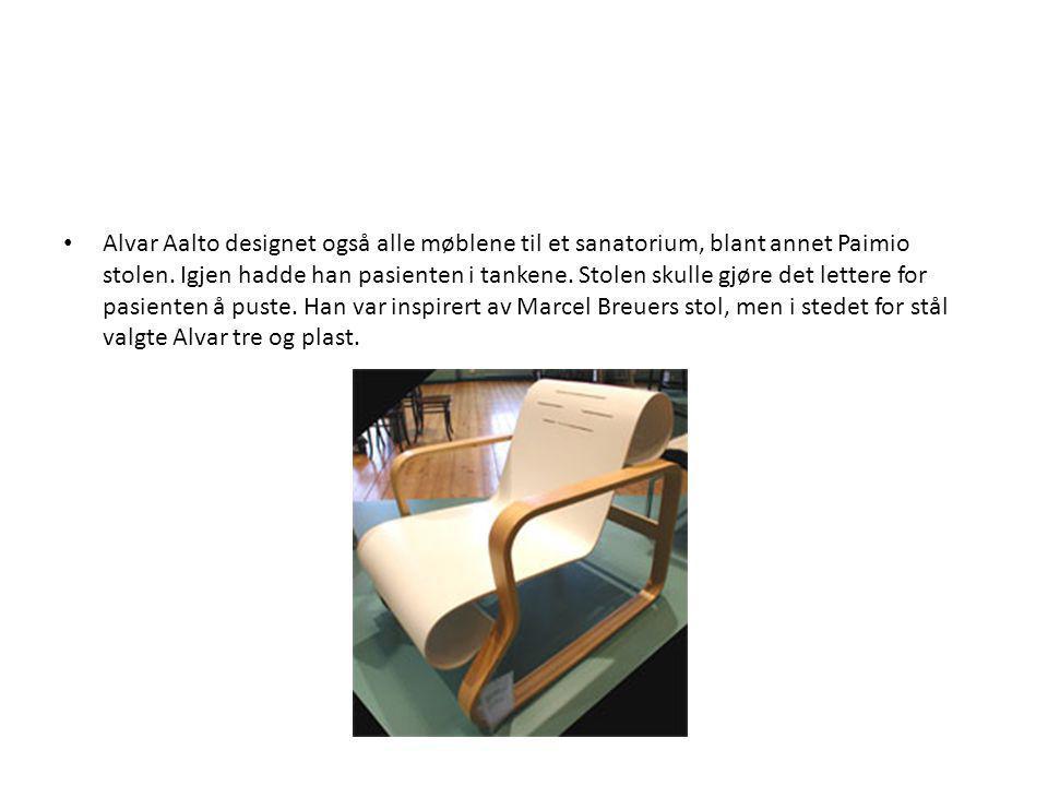 • Alvar Aalto designet også alle møblene til et sanatorium, blant annet Paimio stolen. Igjen hadde han pasienten i tankene. Stolen skulle gjøre det le
