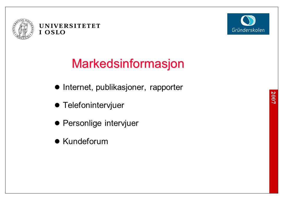 2007 Markedsinformasjon Markedsinformasjon  Internet, publikasjoner, rapporter  Telefonintervjuer  Personlige intervjuer  Kundeforum