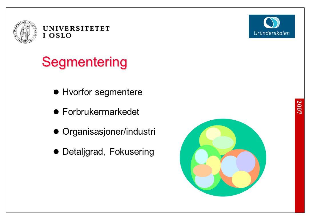 2007 Segmentering  Hvorfor segmentere  Forbrukermarkedet  Organisasjoner/industri  Detaljgrad, Fokusering