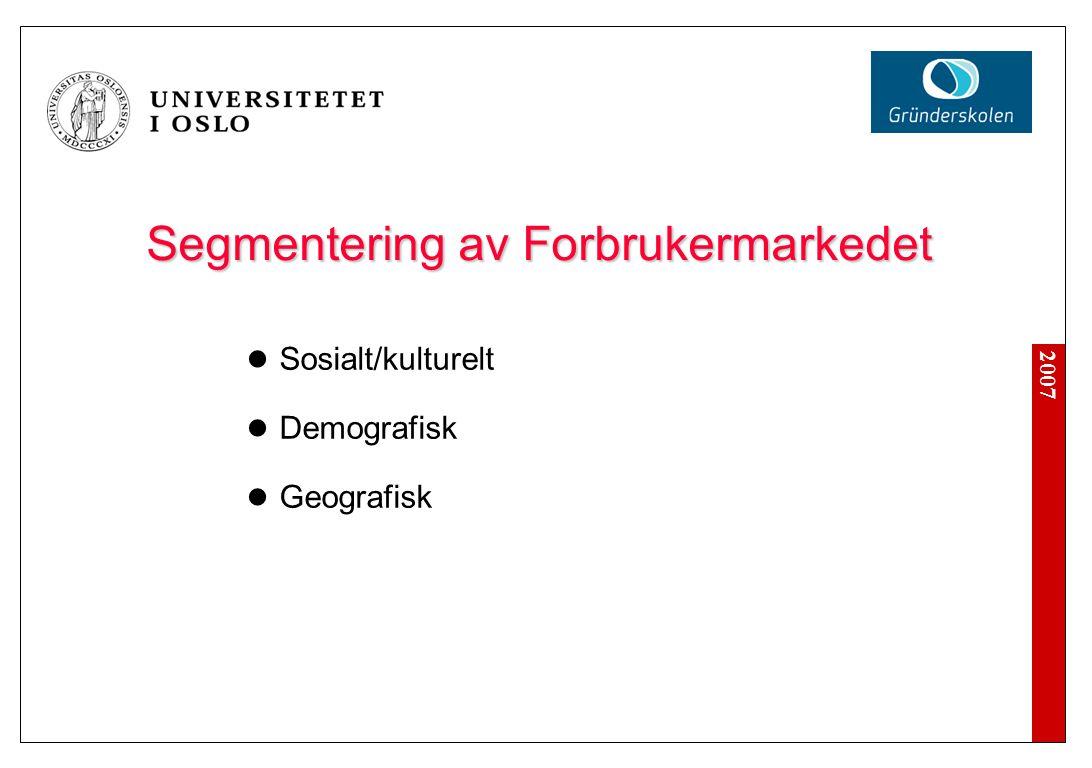 2007 Segmentering av Forbrukermarkedet  Sosialt/kulturelt  Demografisk  Geografisk