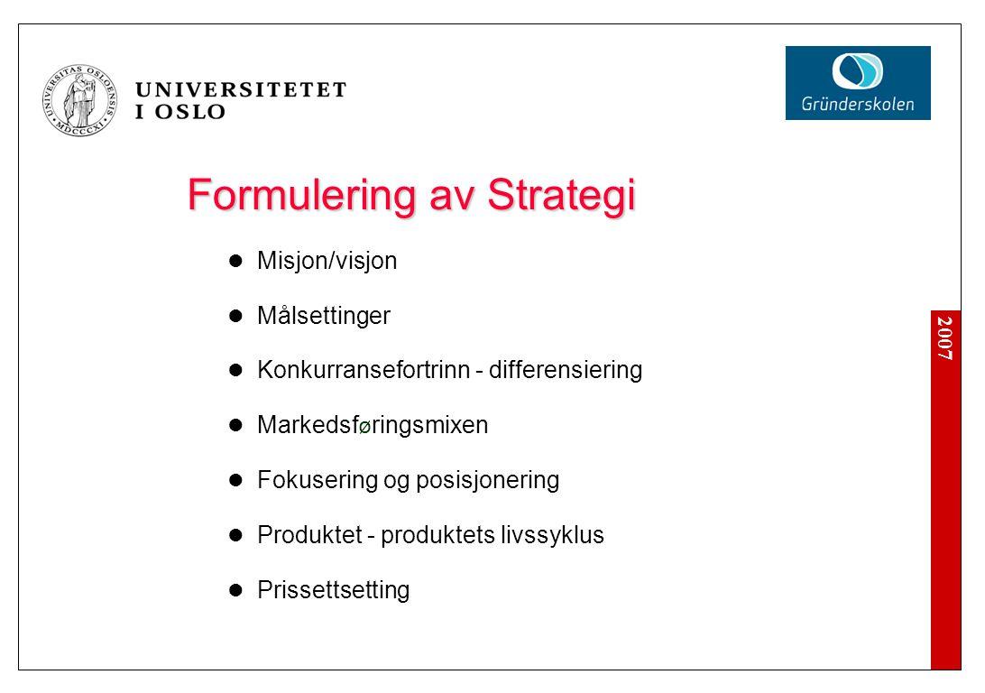 2007 Formulering av Strategi  Misjon/visjon  Målsettinger  Konkurransefortrinn - differensiering  Markedsf ø ringsmixen  Fokusering og posisjoner
