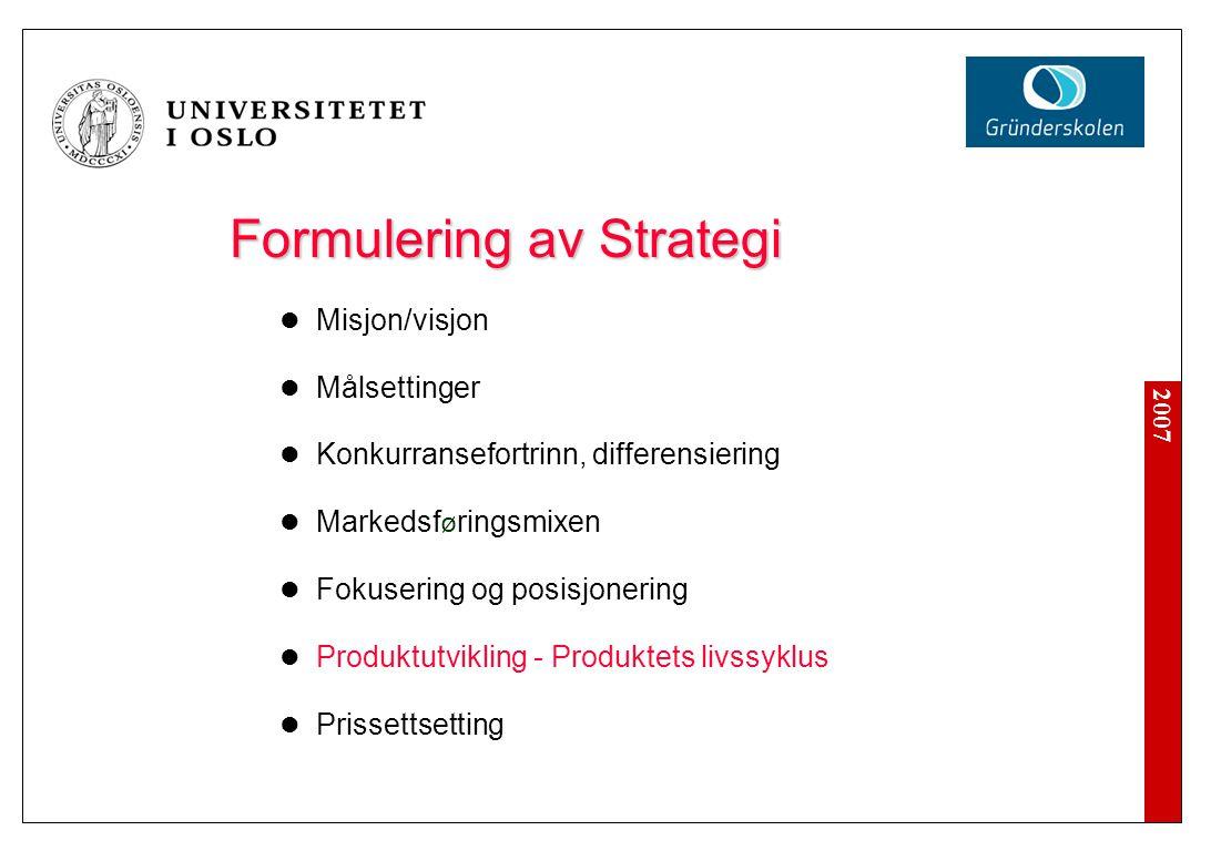 2007 Formulering av Strategi  Misjon/visjon  Målsettinger  Konkurransefortrinn, differensiering  Markedsf ø ringsmixen  Fokusering og posisjoneri