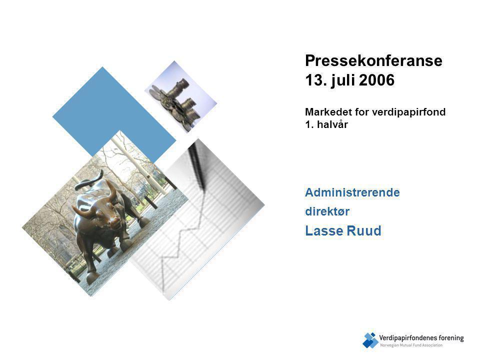 Pressekonferanse 13. juli 2006 Markedet for verdipapirfond 1.