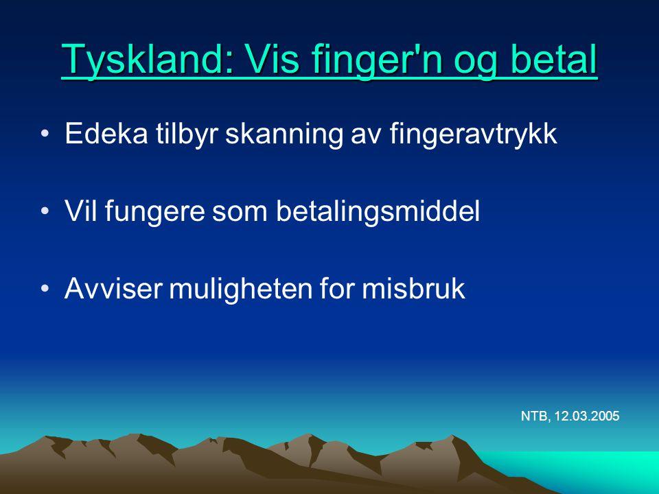 Tyskland: Vis finger'n og betal Tyskland: Vis finger'n og betal •Edeka tilbyr skanning av fingeravtrykk •Vil fungere som betalingsmiddel •Avviser muli