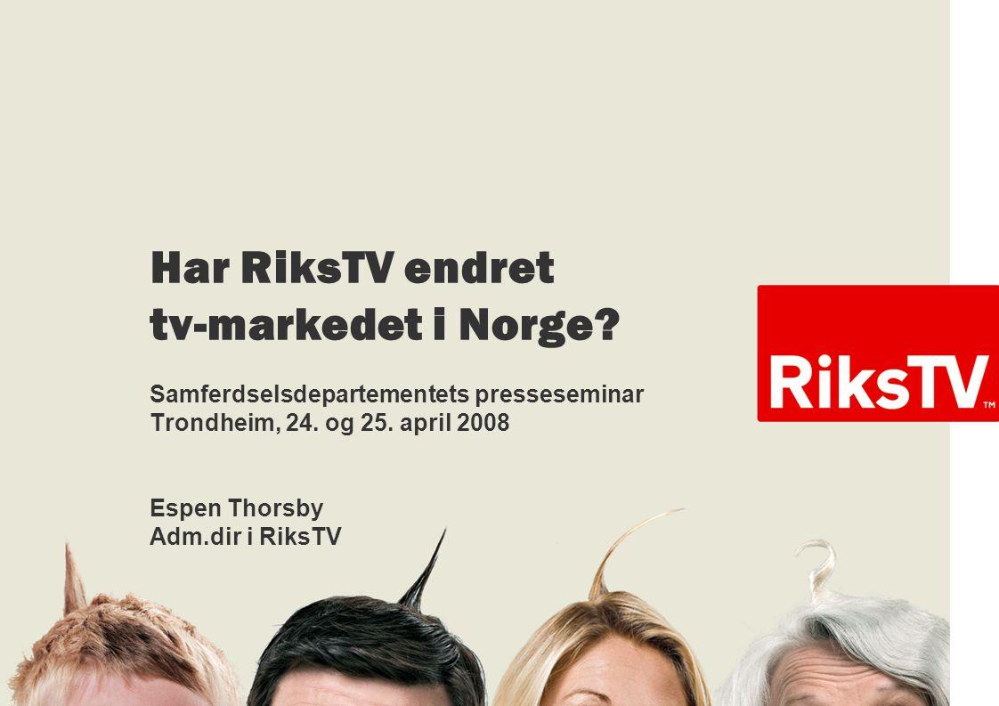 Har RiksTV endret tv-markedet i Norge? Samferdselsdepartementets presseseminar Trondheim, 24. og 25. april 2008 Espen Thorsby Adm.dir i RiksTV