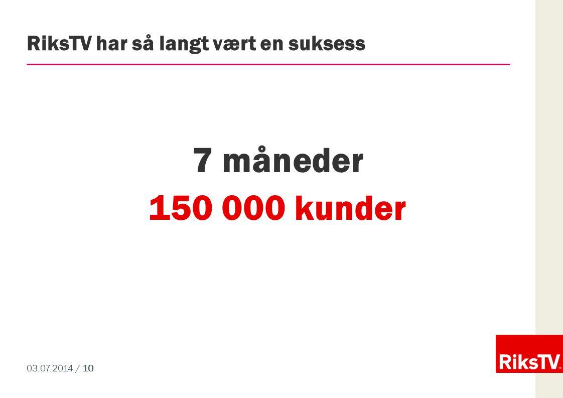 03.07.2014 / 10 RiksTV har så langt vært en suksess 7 måneder 150 000 kunder