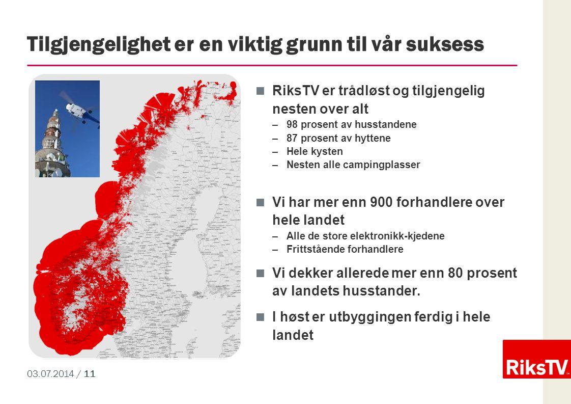 03.07.2014 / 11 Tilgjengelighet er en viktig grunn til vår suksess  RiksTV er trådløst og tilgjengelig nesten over alt –98 prosent av husstandene –87