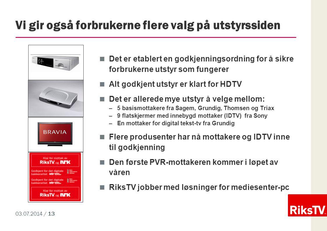 03.07.2014 / 13 Vi gir også forbrukerne flere valg på utstyrssiden  Det er etablert en godkjenningsordning for å sikre forbrukerne utstyr som fungere