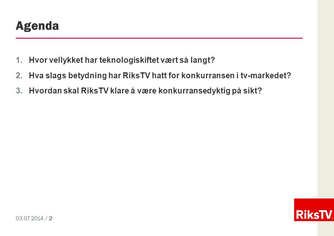 03.07.2014 / 2 Agenda 1.Hvor vellykket har teknologiskiftet vært så langt? 2.Hva slags betydning har RiksTV hatt for konkurransen i tv-markedet? 3.Hvo