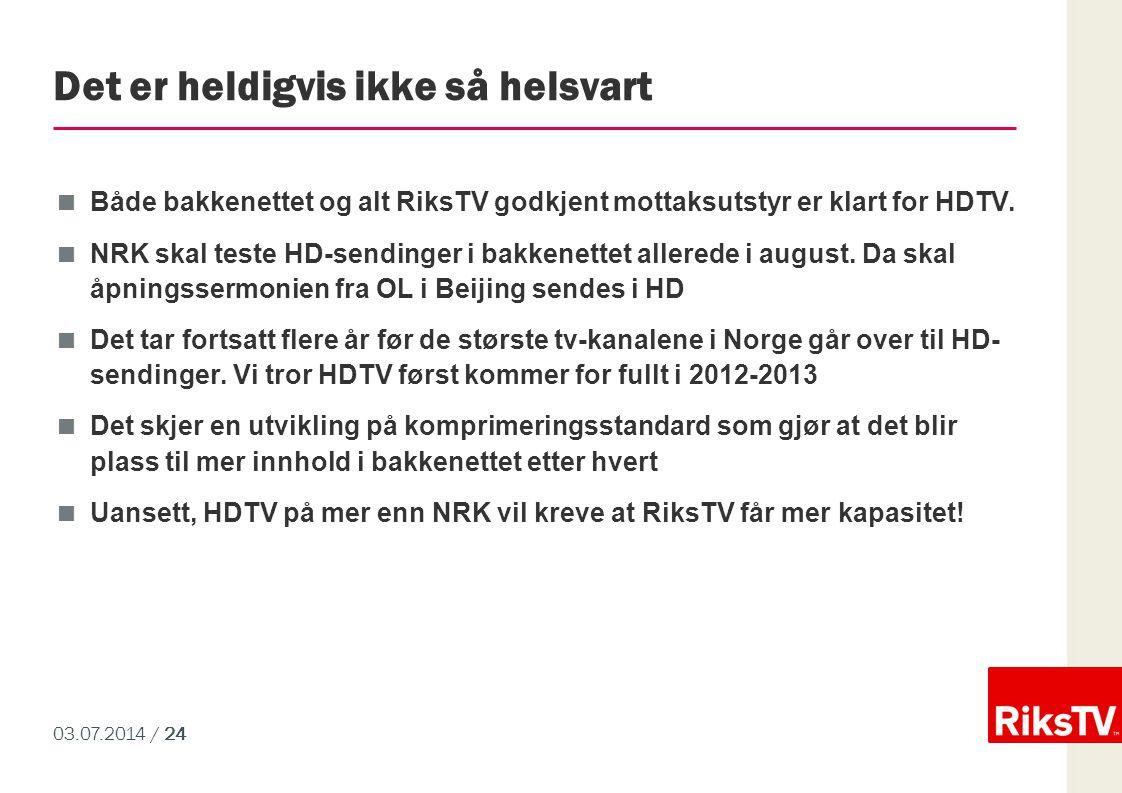 03.07.2014 / 24 Det er heldigvis ikke så helsvart  Både bakkenettet og alt RiksTV godkjent mottaksutstyr er klart for HDTV.  NRK skal teste HD-sendi