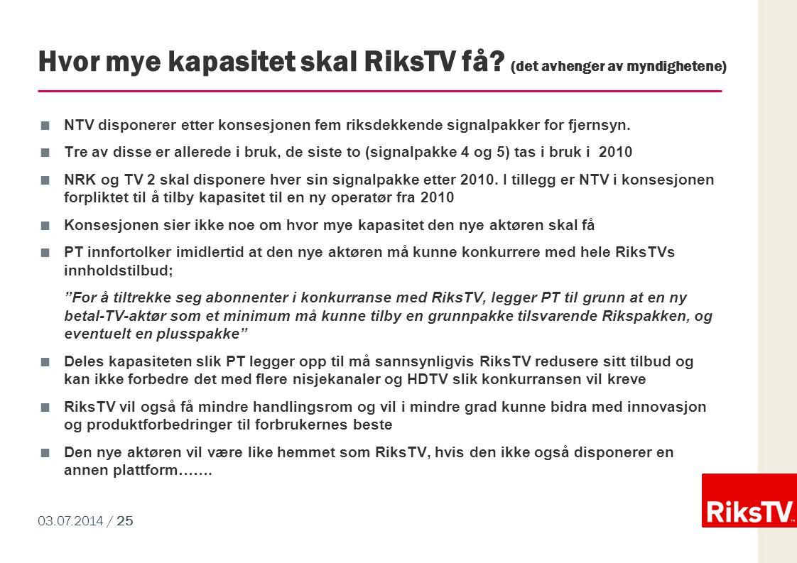 03.07.2014 / 25 Hvor mye kapasitet skal RiksTV få? (det avhenger av myndighetene)  NTV disponerer etter konsesjonen fem riksdekkende signalpakker for