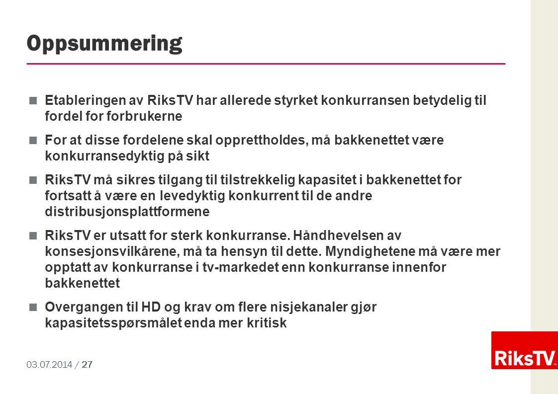 03.07.2014 / 27 Oppsummering  Etableringen av RiksTV har allerede styrket konkurransen betydelig til fordel for forbrukerne  For at disse fordelene