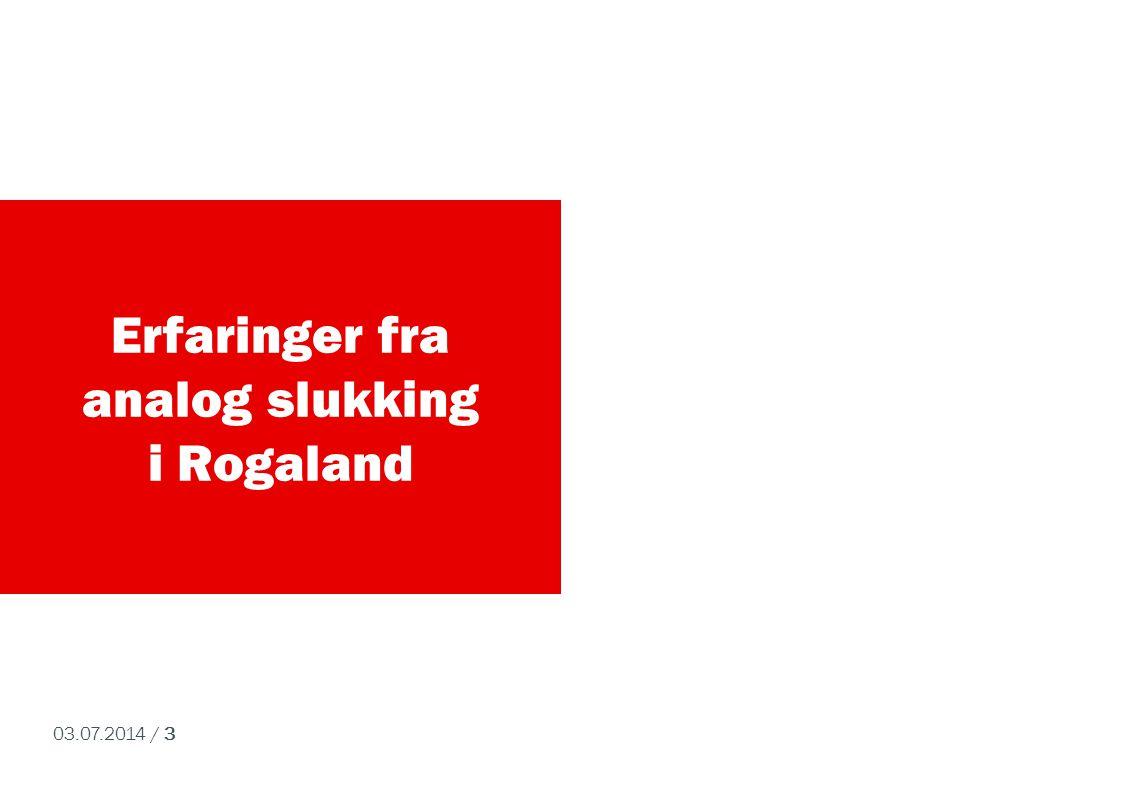 03.07.2014 / 3 Erfaringer fra analog slukking i Rogaland