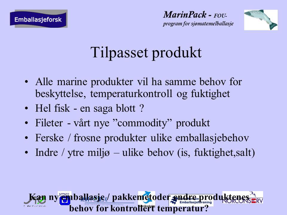 MarinPack - FOU- program for sjømatemelballasje Tilpasset produkt •Alle marine produkter vil ha samme behov for beskyttelse, temperaturkontroll og fuktighet •Hel fisk - en saga blott .