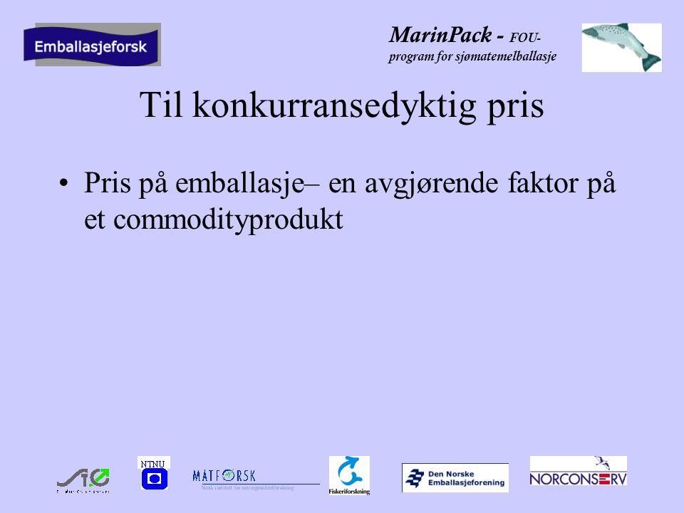 MarinPack - FOU- program for sjømatemelballasje Til konkurransedyktig pris •Pris på emballasje– en avgjørende faktor på et commodityprodukt