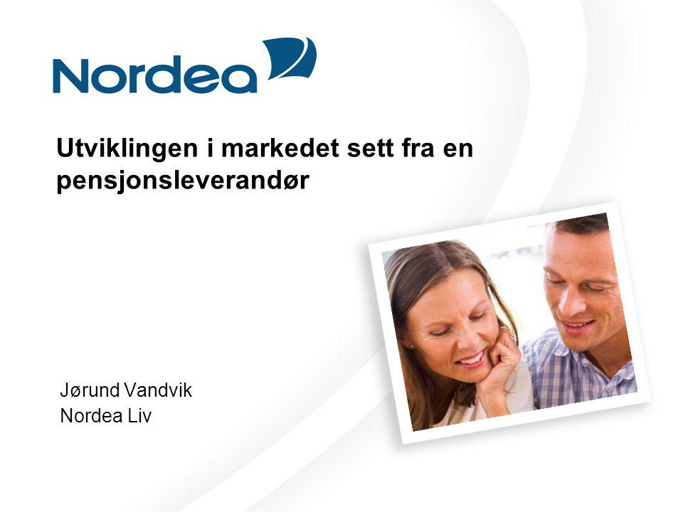 Utviklingen i markedet sett fra en pensjonsleverandør Jørund Vandvik Nordea Liv
