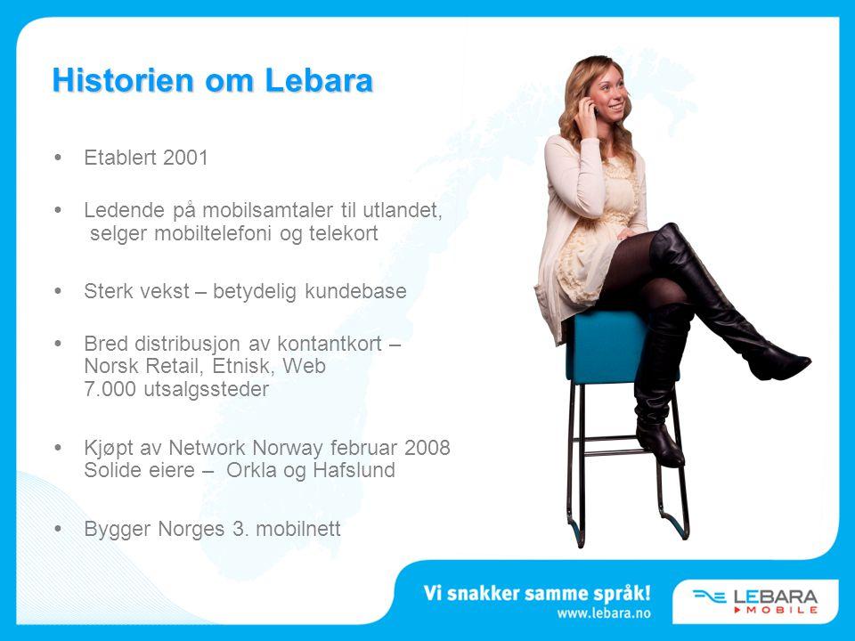 Historien om Lebara • Etablert 2001 • Ledende på mobilsamtaler til utlandet, selger mobiltelefoni og telekort • Sterk vekst – betydelig kundebase • Br