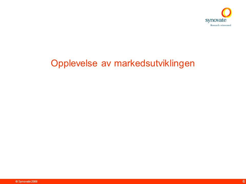 © Synovate 2008 6 Opplevelse av markedsutviklingen