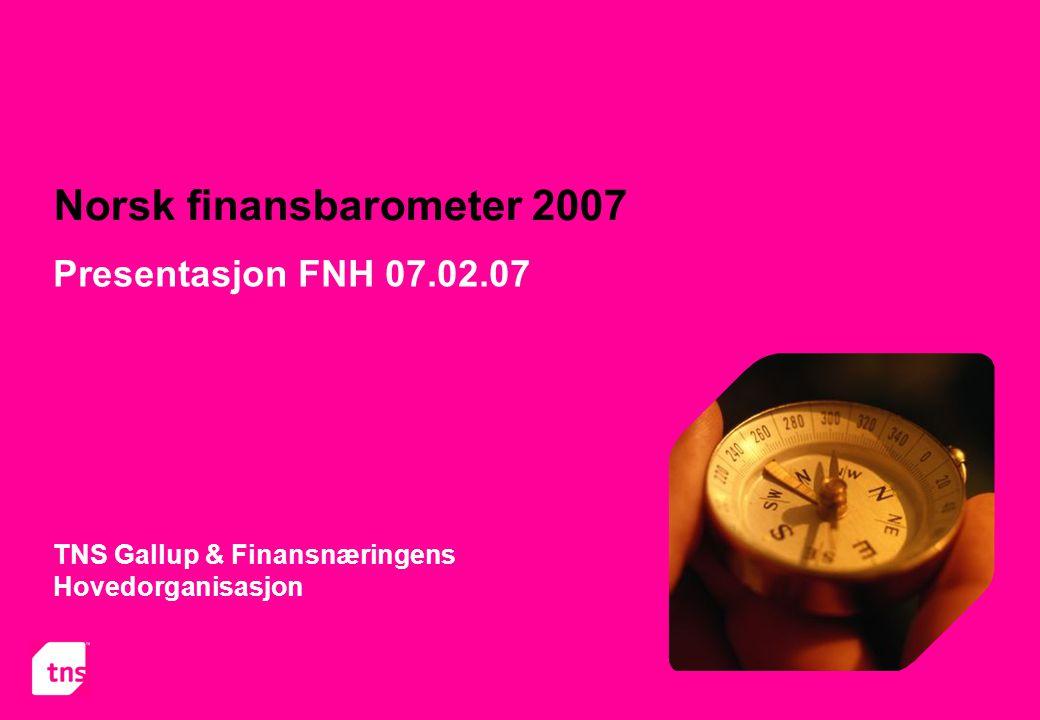 Norsk finansbarometer 2007 TNS Gallup & Finansnæringens Hovedorganisasjon Presentasjon FNH 07.02.07