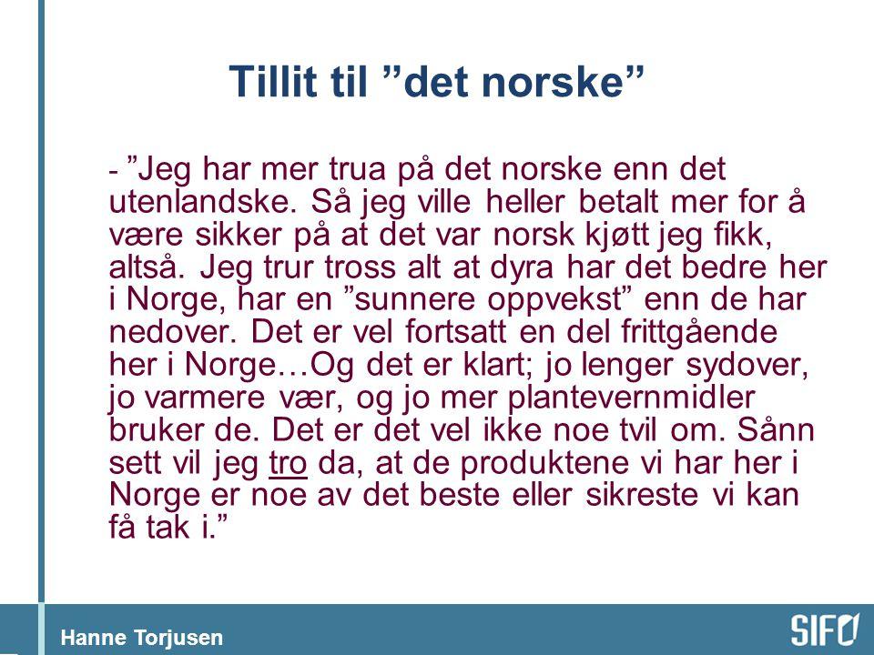 """Hanne Torjusen Tillit til """"det norske"""" - """"Jeg har mer trua på det norske enn det utenlandske. Så jeg ville heller betalt mer for å være sikker på at d"""