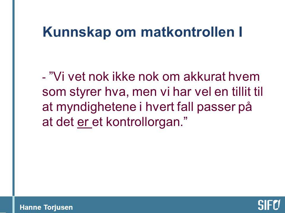"""Hanne Torjusen Kunnskap om matkontrollen I - """"Vi vet nok ikke nok om akkurat hvem som styrer hva, men vi har vel en tillit til at myndighetene i hvert"""