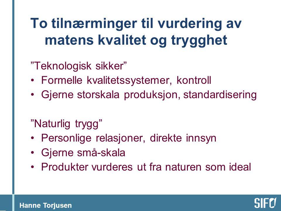 """Hanne Torjusen To tilnærminger til vurdering av matens kvalitet og trygghet """"Teknologisk sikker"""" •Formelle kvalitetssystemer, kontroll •Gjerne storska"""