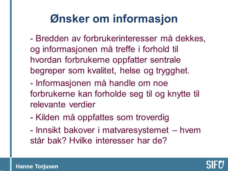 Hanne Torjusen Ønsker om informasjon - Bredden av forbrukerinteresser må dekkes, og informasjonen må treffe i forhold til hvordan forbrukerne oppfatte