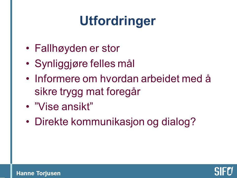 """Hanne Torjusen Utfordringer •Fallhøyden er stor •Synliggjøre felles mål •Informere om hvordan arbeidet med å sikre trygg mat foregår •""""Vise ansikt"""" •D"""