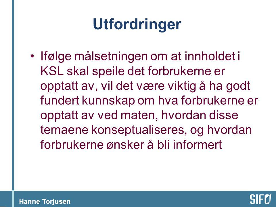 Hanne Torjusen Utfordringer •Ifølge målsetningen om at innholdet i KSL skal speile det forbrukerne er opptatt av, vil det være viktig å ha godt funder