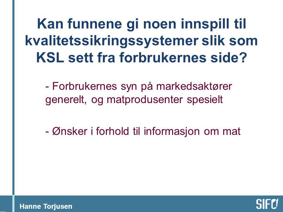 Hanne Torjusen Kan funnene gi noen innspill til kvalitetssikringssystemer slik som KSL sett fra forbrukernes side? - Forbrukernes syn på markedsaktøre