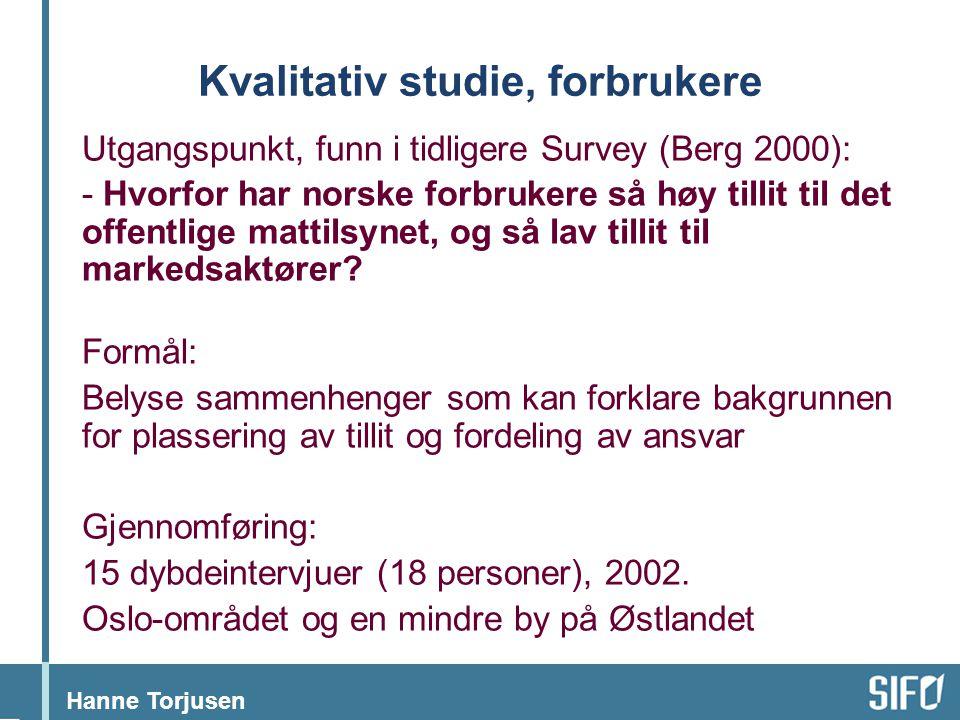 Hanne Torjusen Kvalitativ studie, forbrukere Utgangspunkt, funn i tidligere Survey (Berg 2000): - Hvorfor har norske forbrukere så høy tillit til det