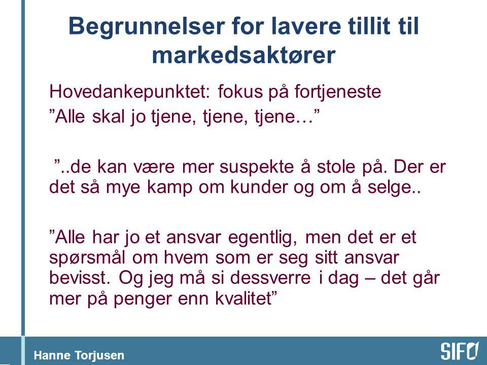 """Hanne Torjusen Begrunnelser for lavere tillit til markedsaktører Hovedankepunktet: fokus på fortjeneste """"Alle skal jo tjene, tjene, tjene…"""" """"..de kan"""