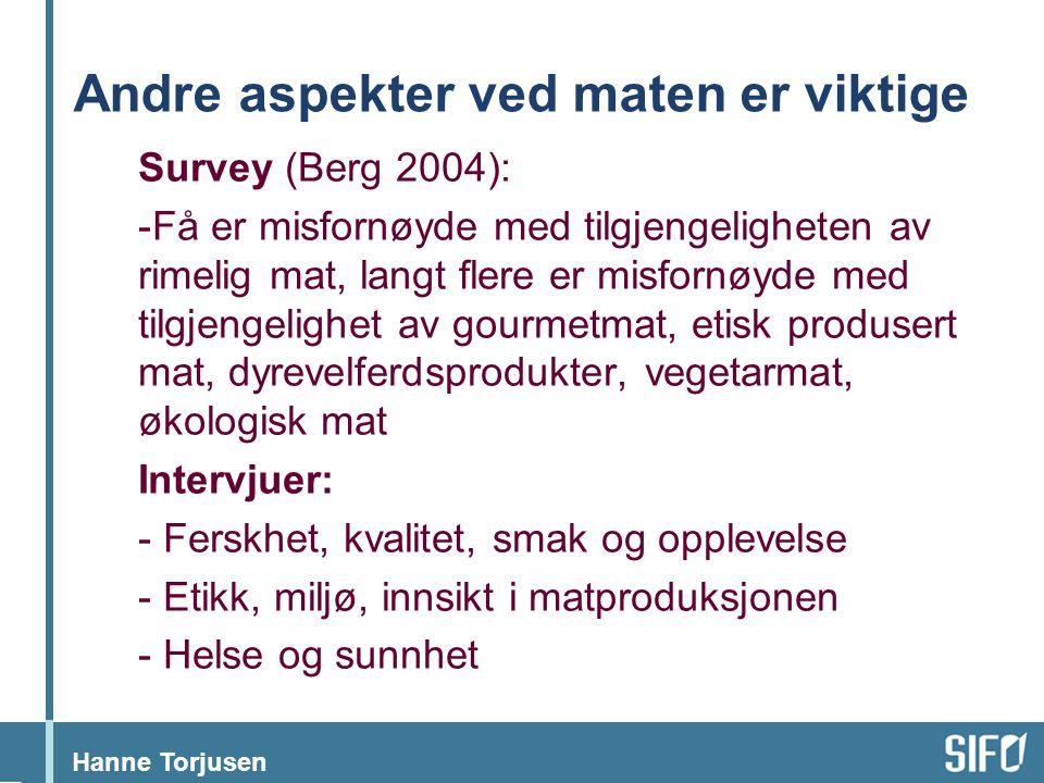 Hanne Torjusen Andre aspekter ved maten er viktige Survey (Berg 2004): -Få er misfornøyde med tilgjengeligheten av rimelig mat, langt flere er misforn
