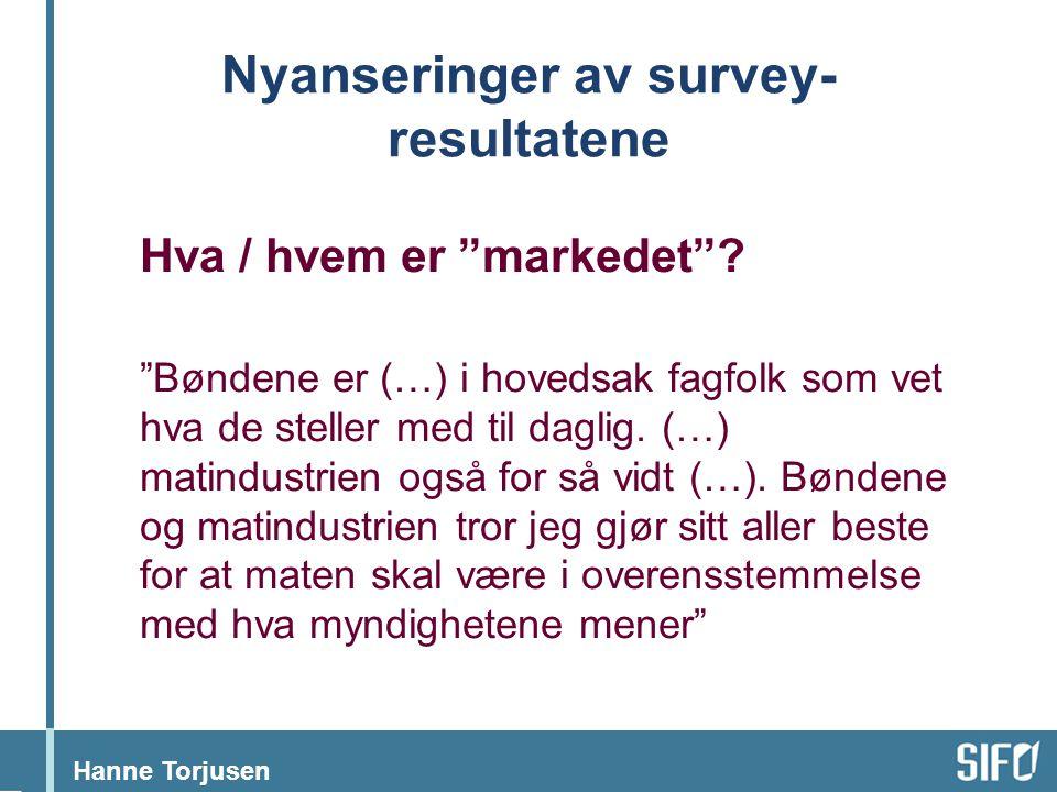 """Hanne Torjusen Nyanseringer av survey- resultatene Hva / hvem er """"markedet""""? """"Bøndene er (…) i hovedsak fagfolk som vet hva de steller med til daglig."""