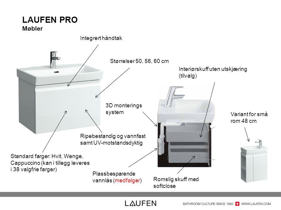 LAUFEN PRO Møbler Størrelser 50, 56, 60 cm Plassbesparende vannlås (medfølger) 3D monterings system Interiørskuff uten utskjæring (tilvalg) Romslig skuff med softclose Standard farger: Hvit, Wenge, Cappuccino (kan i tillegg leveres i 38 valgfrie farger) Variant for små rom 48 cm Integrert håndtak Ripebestandig og vannfast samt UV-motstandsdyktig