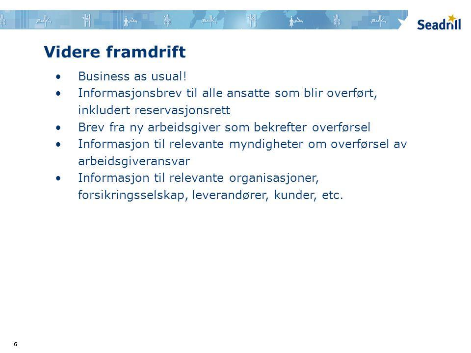 6 Videre framdrift •Business as usual! •Informasjonsbrev til alle ansatte som blir overført, inkludert reservasjonsrett •Brev fra ny arbeidsgiver som
