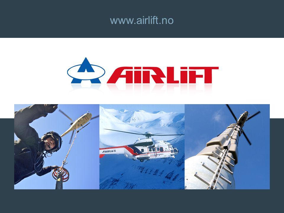 www.airlift.no Airlift AS, hovedkontor: Førde Lufthavn, 6977 Bygstad | Tel: 57 71 81 00 | Fax: 57 71 81 01 | firmapost@airlift.no TAKK FOR MEG.