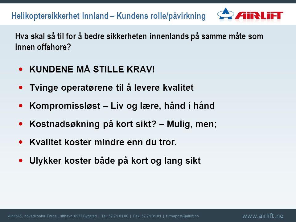 www.airlift.no Airlift AS, hovedkontor: Førde Lufthavn, 6977 Bygstad | Tel: 57 71 81 00 | Fax: 57 71 81 01 | firmapost@airlift.no Hva skal så til for å bedre sikkerheten innenlands på samme måte som innen offshore.