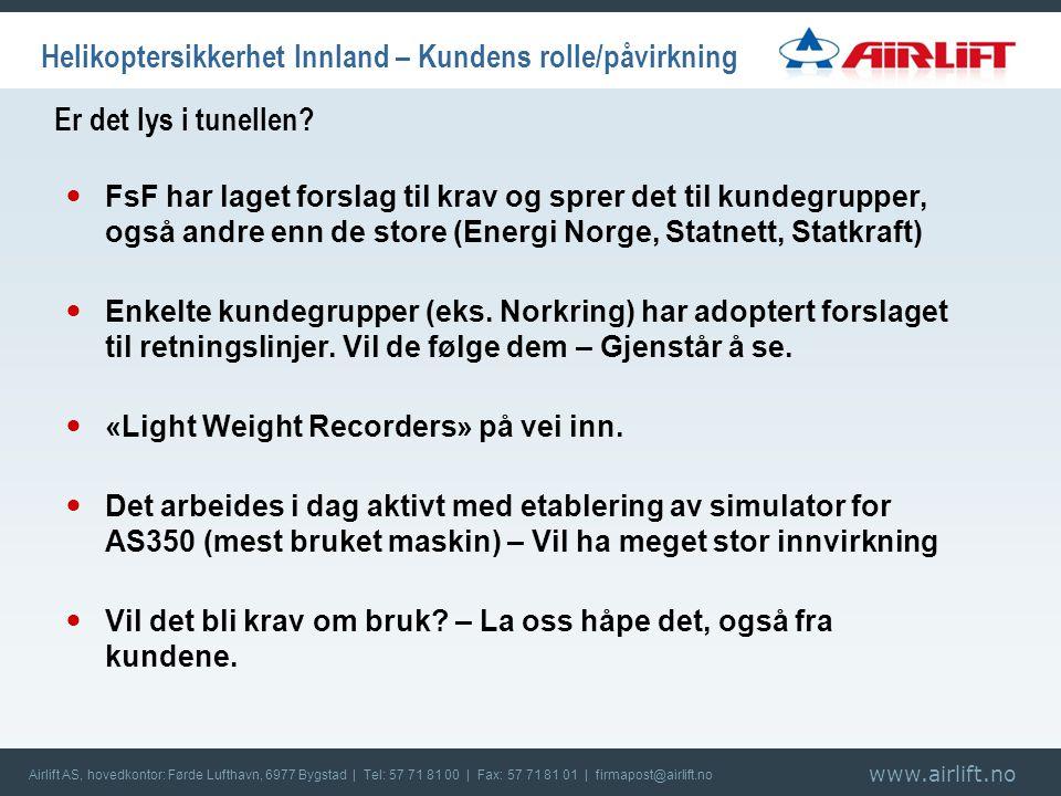 www.airlift.no Airlift AS, hovedkontor: Førde Lufthavn, 6977 Bygstad | Tel: 57 71 81 00 | Fax: 57 71 81 01 | firmapost@airlift.no Er det lys i tunellen.