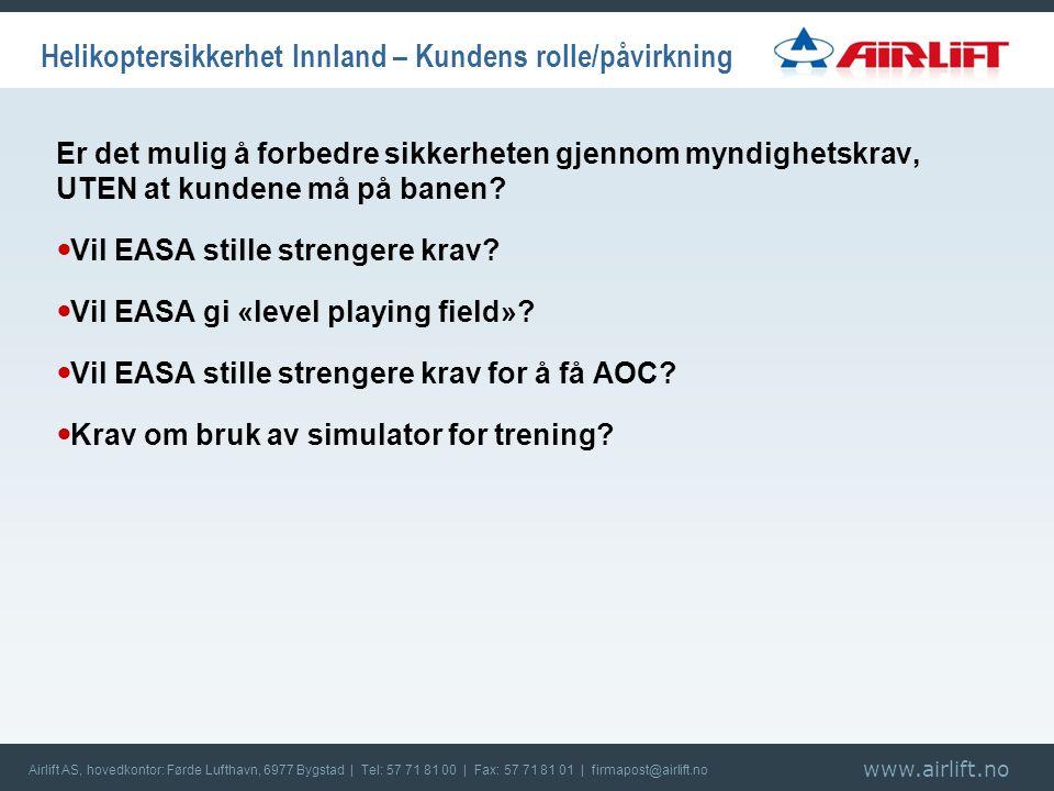 www.airlift.no Airlift AS, hovedkontor: Førde Lufthavn, 6977 Bygstad | Tel: 57 71 81 00 | Fax: 57 71 81 01 | firmapost@airlift.no Er det mulig å forbedre sikkerheten gjennom myndighetskrav, UTEN at kundene må på banen.