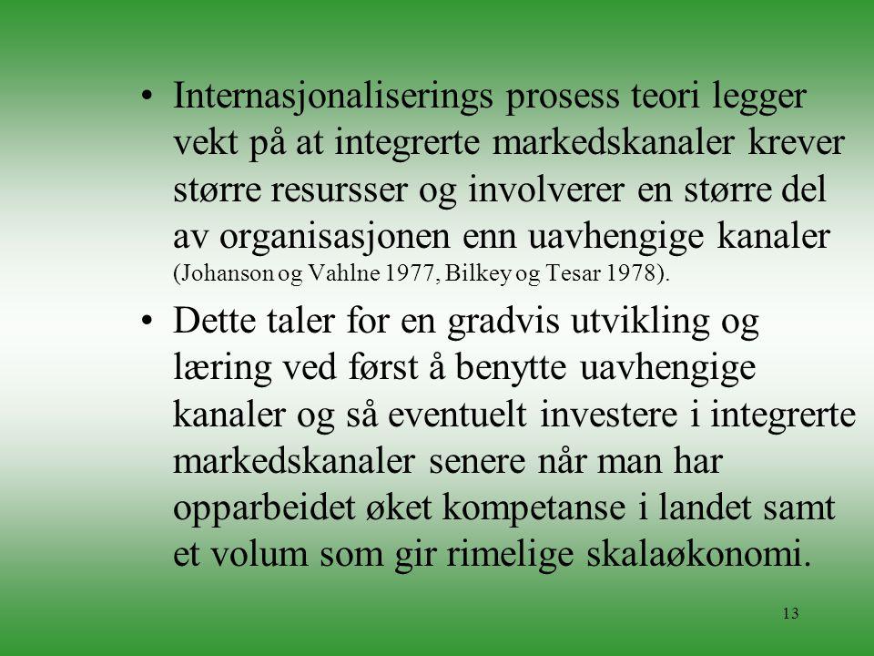13 •Internasjonaliserings prosess teori legger vekt på at integrerte markedskanaler krever større resursser og involverer en større del av organisasjo