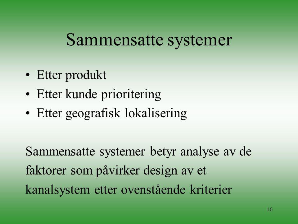 16 Sammensatte systemer •Etter produkt •Etter kunde prioritering •Etter geografisk lokalisering Sammensatte systemer betyr analyse av de faktorer som