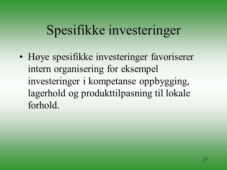 21 Spesifikke investeringer •Høye spesifikke investeringer favoriserer intern organisering for eksempel investeringer i kompetanse oppbygging, lagerho