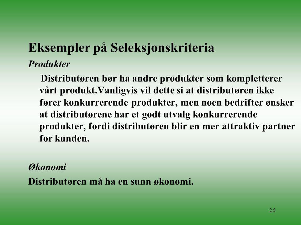 26 Eksempler på Seleksjonskriteria Produkter Distributøren bør ha andre produkter som kompletterer vårt produkt.Vanligvis vil dette si at distributøre