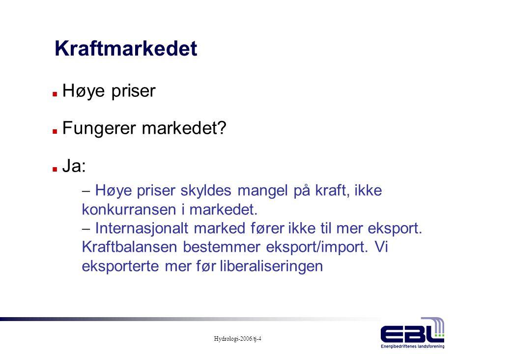 Hydrologi-2006/tj-4 Kraftmarkedet n Høye priser n Fungerer markedet? n Ja:  Høye priser skyldes mangel på kraft, ikke konkurransen i markedet.  Inte