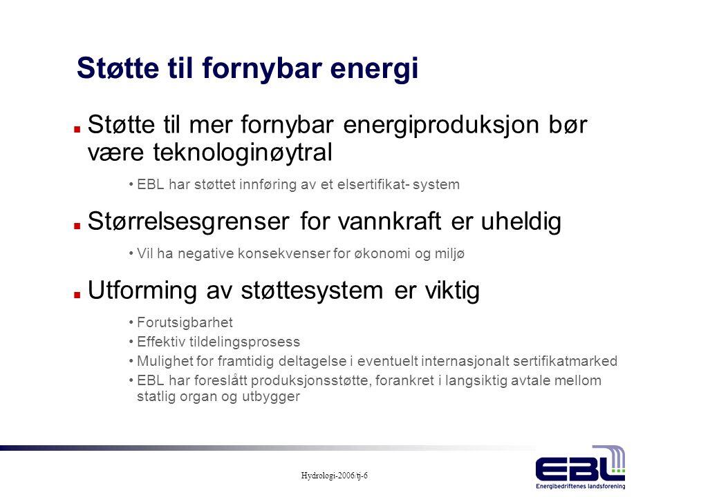 Hydrologi-2006/tj-6 Støtte til fornybar energi n Støtte til mer fornybar energiproduksjon bør være teknologinøytral •EBL har støttet innføring av et e