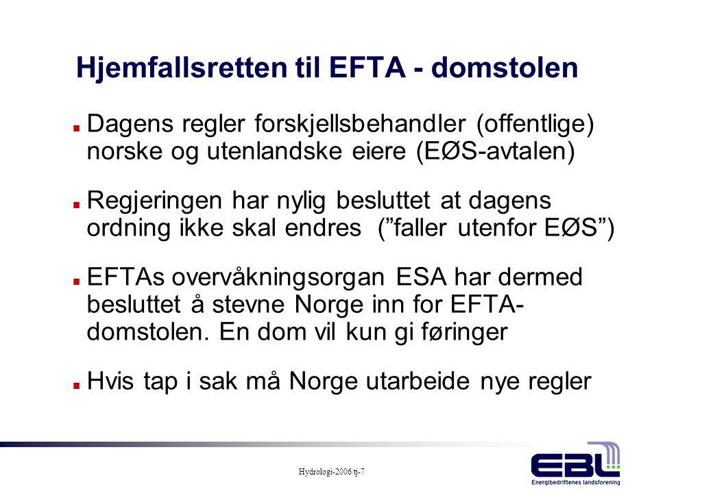 Hydrologi-2006/tj-7 Hjemfallsretten til EFTA - domstolen n Dagens regler forskjellsbehandler (offentlige) norske og utenlandske eiere (EØS-avtalen) n