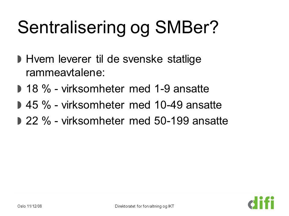 Sentralisering og SMBer? Hvem leverer til de svenske statlige rammeavtalene: 18 % - virksomheter med 1-9 ansatte 45 % - virksomheter med 10-49 ansatte